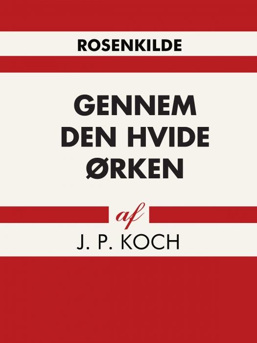 j. p koch Gennem den hvide ørken (e-bog) fra bogreolen.dk