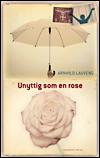 Unyttig som en rose (e-bog) fra arnhild lauveng på bogreolen.dk