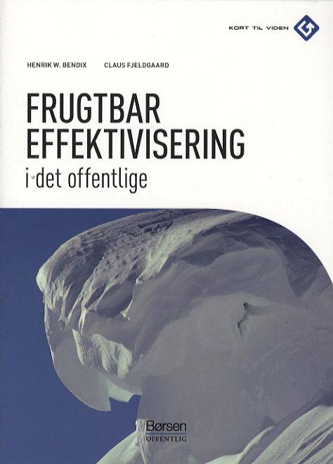 henrik w. bendix – Frugtbar effektivisering i det offentlige (e-bog) på bogreolen.dk