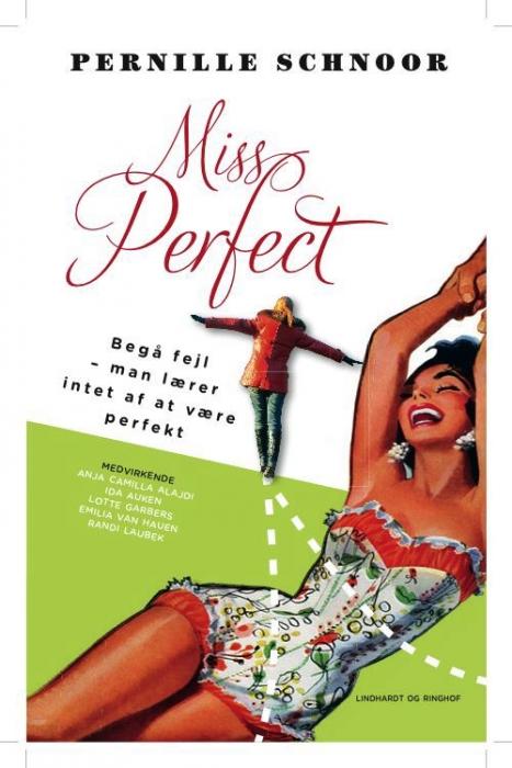Miss perfect - begå fejl du lærer intet af at være perfekt (e-bog) fra pernille schnoor fra bogreolen.dk