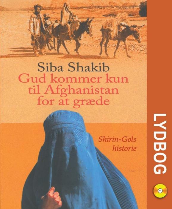 Gud kommer kun til afghanistan for at græde (lydbog) fra siba shakib fra bogreolen.dk