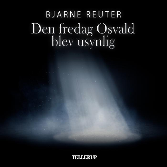 bjarne reuter Den fredag osval blev usynlig (lydbog) på bogreolen.dk