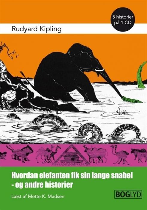 rudyard kipling – Hvordan elefanten fik sin lange snabel - og andre historier. (lydbog) på bogreolen.dk