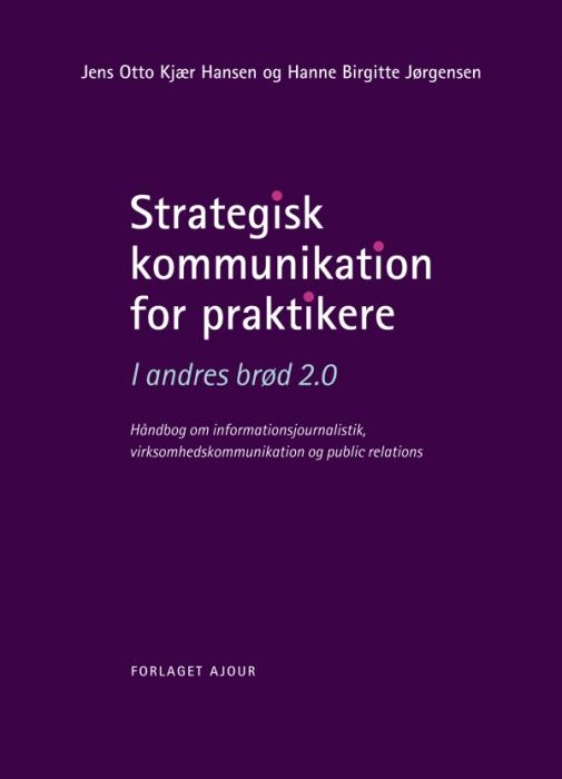 jens otto kjær hansen – Strategisk kommunikation for praktikere - i andres brød 2.0 (e-bog) på bogreolen.dk