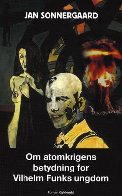 jan sonnergaard – Om atomkrigens betydning for vilhelm funks ungdom (e-bog) fra bogreolen.dk
