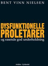 bent vinn nielsen Dysfunktionelle proletarer og rasende god underholdning (e-bog) på bogreolen.dk