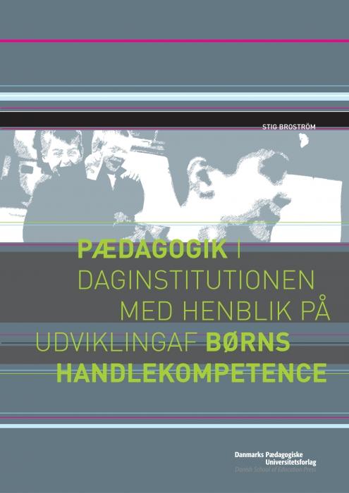 Pædagogik i daginstitutionen med henblik på udvikling af børns handlekompetence (e-bog) fra stig broström fra bogreolen.dk