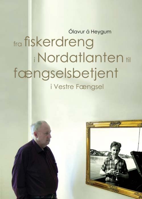 Fra fiskerdreng i nordatlanten til fængselsbetjent i vestre fængsel (e-bog) fra olavur á heygum på tales.dk