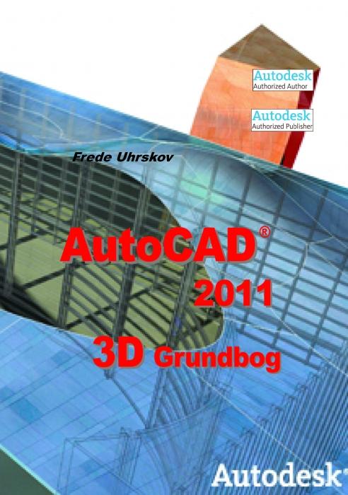 Autocad 2011 3d grundbog (e-bog) fra frede uhrskov på bogreolen.dk