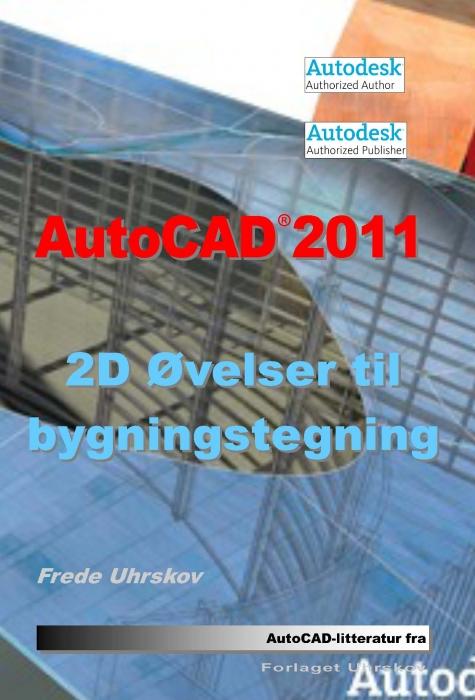Autocad 2011 2d øvelser til bygningstegning (e-bog) fra frede uhrskov fra bogreolen.dk