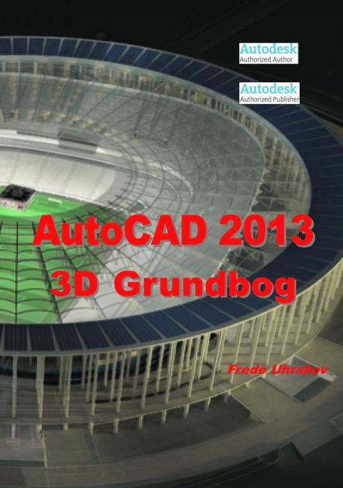 frede uhrskov – Autocad 2013 3d grundbog (e-bog) på bogreolen.dk
