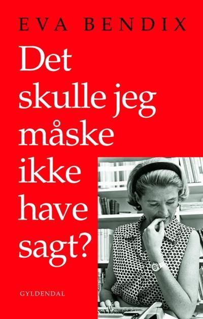 eva bendix Det skulle jeg måske ikke have sagt (lydbog) fra bogreolen.dk
