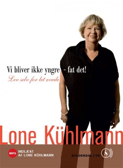 lone kühlmann – Vi bliver ikke yngre - fat det! lev selv for let øvede (lydbog) på bogreolen.dk