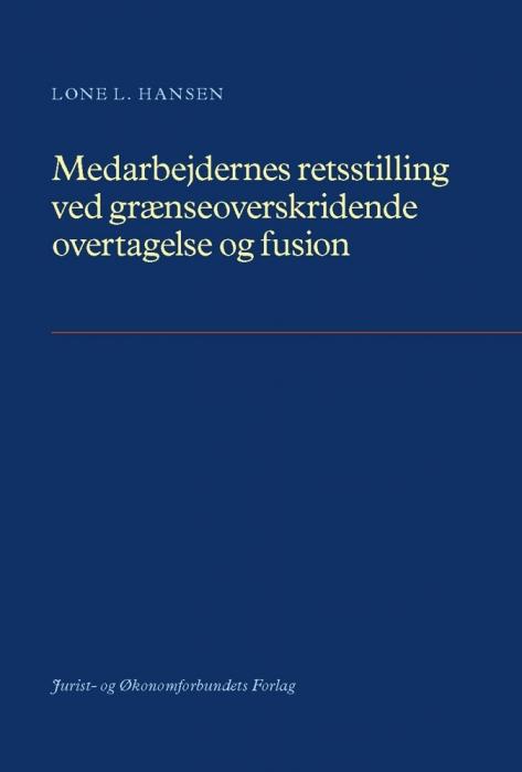 Medarbejdernes retsstilling ved grænseoverskridende overtagelse og fusion (e-bog) fra lone l. hansen på bogreolen.dk