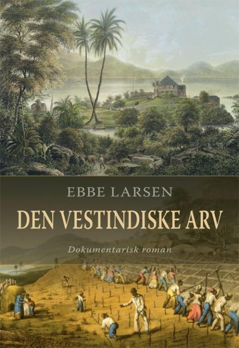 ebbe  larsen Den vestindiske arv (e-bog) fra bogreolen.dk