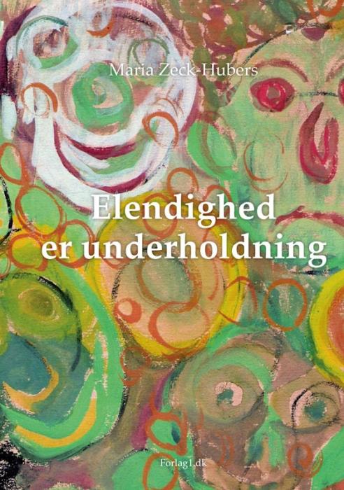 maria zeck-hubers – Elendighed er underholdning (e-bog) på tales.dk