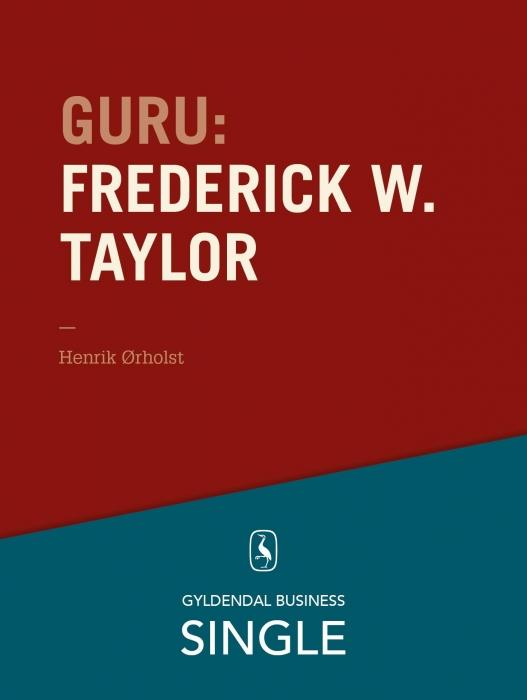 henrik ørholst – Guru: frederick w. taylor - den første (e-bog) fra bogreolen.dk