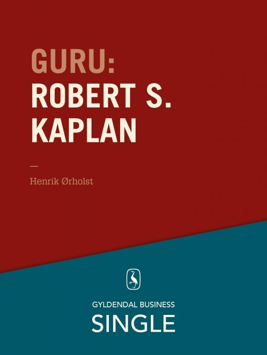 Guru: robert s. kaplan - scor med kaplan & norton (e-bog) fra henrik ørholst på tales.dk