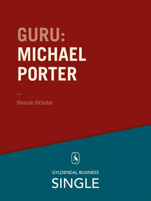 Guru: michael porter - 1980erne er stadig hotte (e-bog) fra henrik ørholst på bogreolen.dk