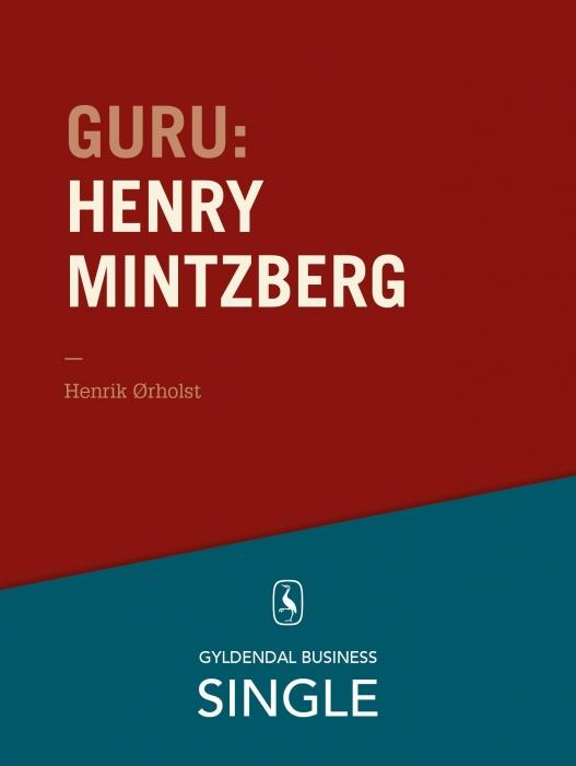 Guru: henry mintzberg - mesteren, der kan det hele (e-bog) fra henrik ørholst fra bogreolen.dk