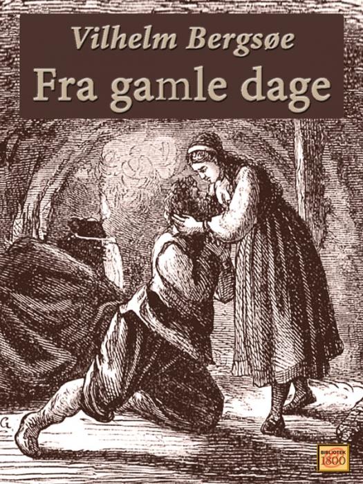 vilhelm bergsøe – Fra gamle dage (e-bog) på bogreolen.dk