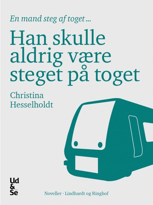 Han skulle aldrig være steget på toget (e-bog) fra christina hesselholdt fra bogreolen.dk