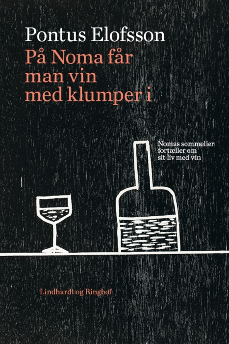 pontus elofsson På noma får man vin med klumper i. nomas sommelier fortæller om sit liv med vin (e-bog) fra bogreolen.dk