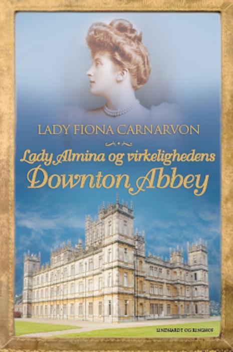 Lady almina og virkelighedens downton abbey (e-bog) fra lady fiona carnarvon fra bogreolen.dk