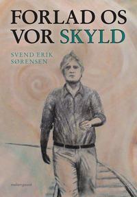 svend erik sørensen – Forlad os vor skyld (e-bog) fra bogreolen.dk