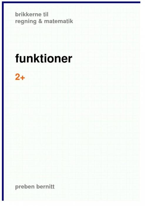 Funktioner 2+, brikkerne til regning & matematik (e-bog) fra preben bernitt på bogreolen.dk
