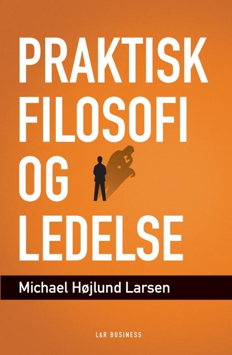 michael højlund larsen praktisk filosofi og ledelse (e-bog)
