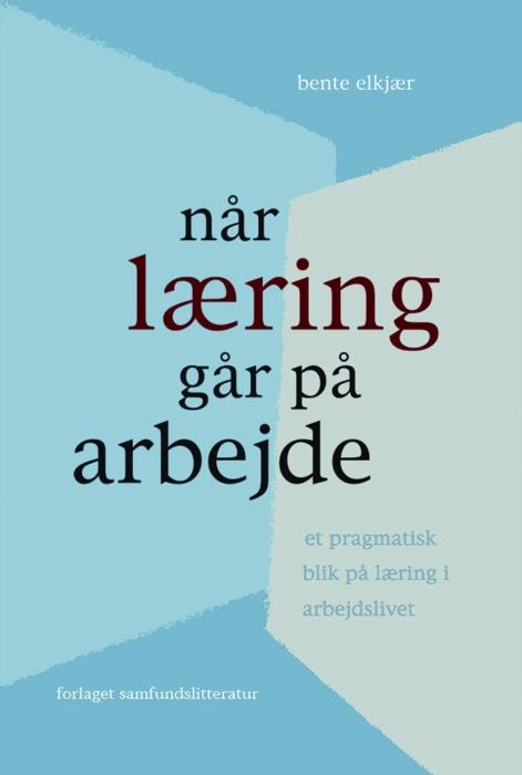 Når læring går på arbejde (e-bog) fra bente elkjær på tales.dk