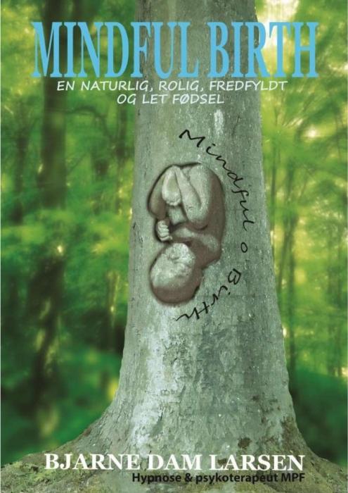 Mindful birth - en naturlig, rolig, fredfyldt og let fødsel. (e-bog) fra bjarne dam larsen på tales.dk