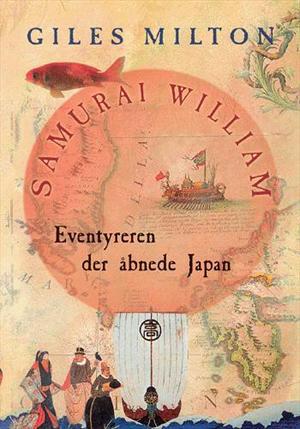 Samurai william - eventyreren der åbnede japan (lydbog) fra giles milton fra tales.dk