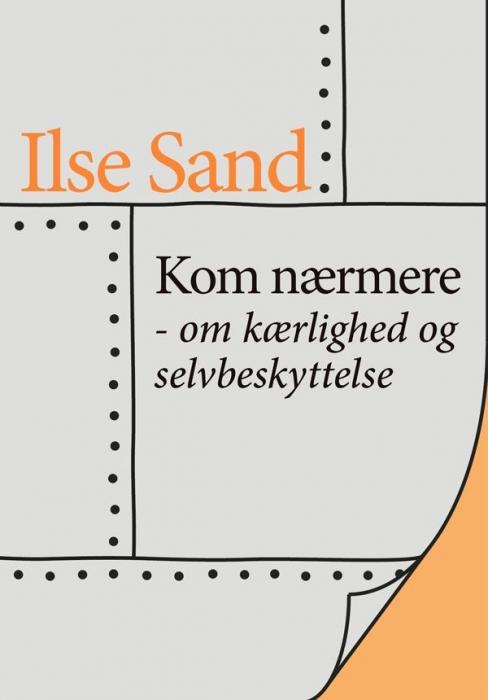 Kom nærmere  -  om kærlighed og selvbeskyttelse (e-bog) fra ilse sand fra bogreolen.dk