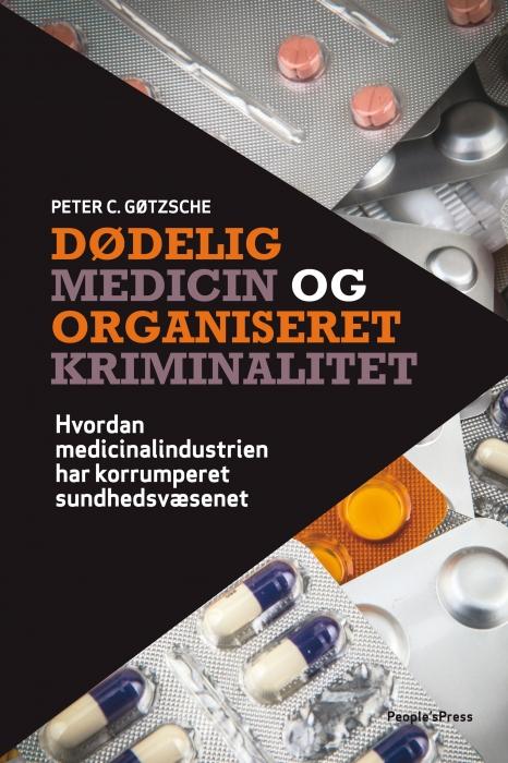 Dødelig medicin og organiseret kriminalitet (e-bog) fra peter c. gøtzsche fra bogreolen.dk