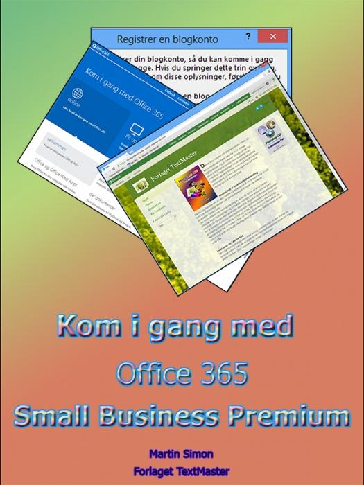 Kom i gang med office 365 small business premium (e-bog) fra martin simon fra bogreolen.dk