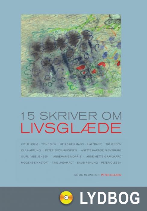 Image of   15 skriver om livsglæde (Lydbog)