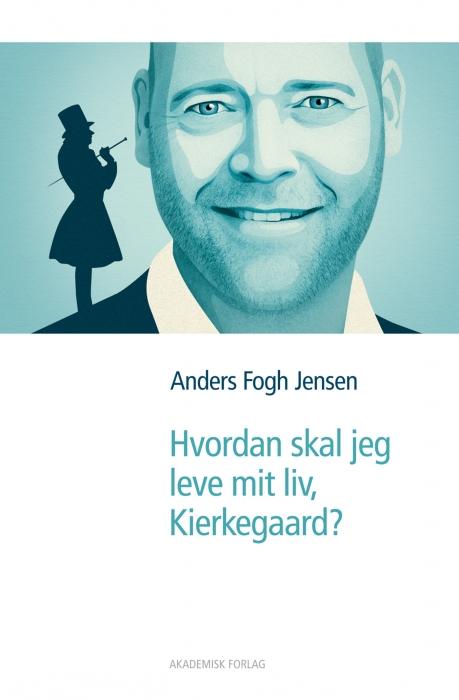 anders fogh jensen – Hvordan skal jeg leve mit liv, kierkegaard? (e-bog) fra bogreolen.dk