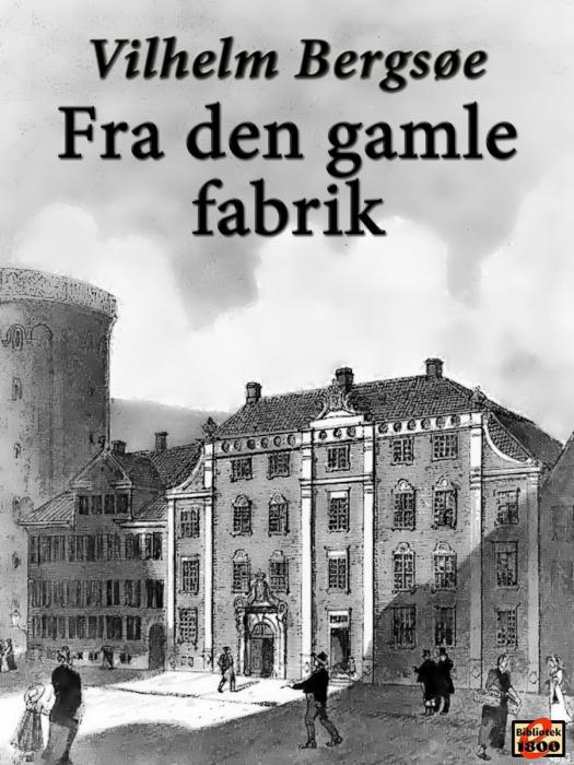 vilhelm bergsøe – Fra den gamle fabrik (e-bog) på bogreolen.dk