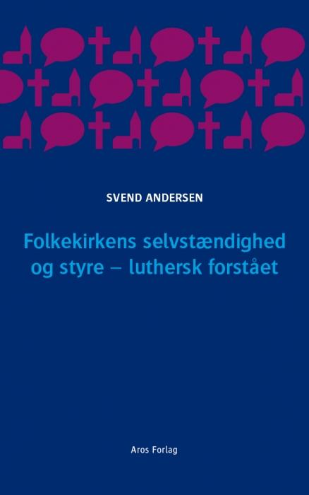 Folkekirkens selvstændighed og styre - luthersk forstået (e-bog) fra svend andersen på bogreolen.dk