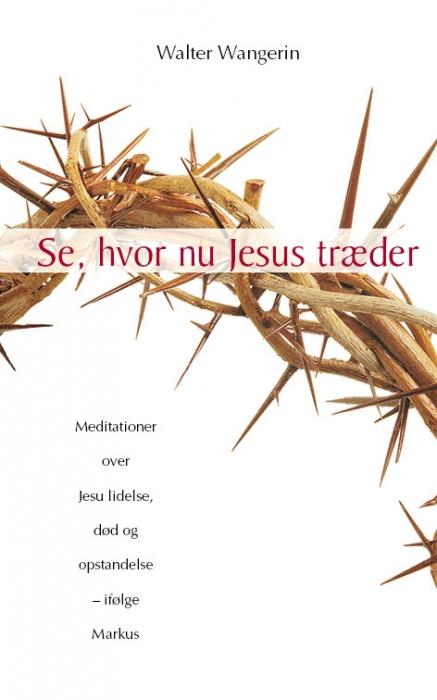 walter wangerin – Se, hvor nu jesus træder (e-bog) på bogreolen.dk