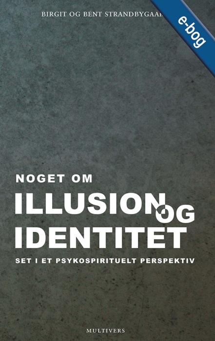 birgit strandbygaard Noget om illusion og identitet (e-bog) på bogreolen.dk