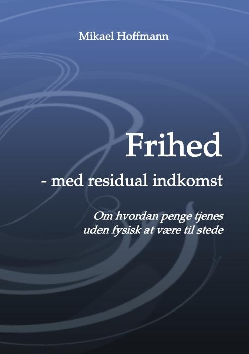 Frihed - med residual indkomst (e-bog) fra mikael hoffmann på bogreolen.dk