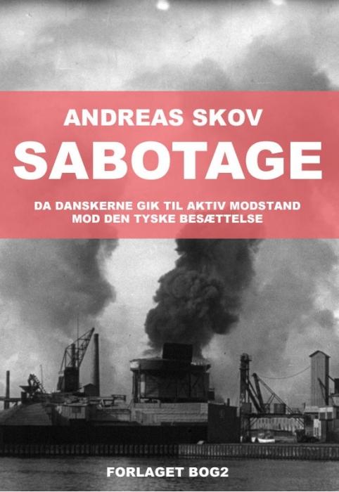 Sabotage. Da danskere gik til aktiv modstand mod den tyske besættelsesmagt