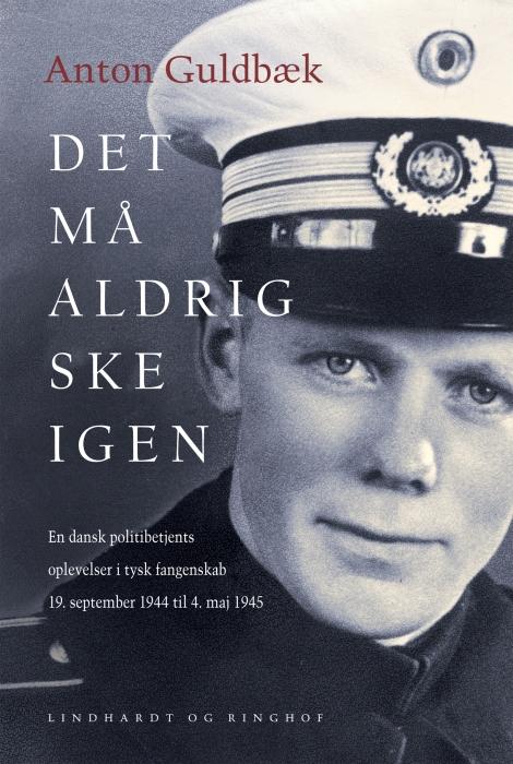 Image of Det må aldrig ske igen. En dansk politibetjents oplevelser i tysk fangenskab 19. september 1944 til 4. maj 1945 (E-bog)