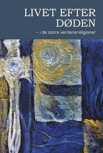 Livet efter døden - i de store verdensreligioner (Bog)
