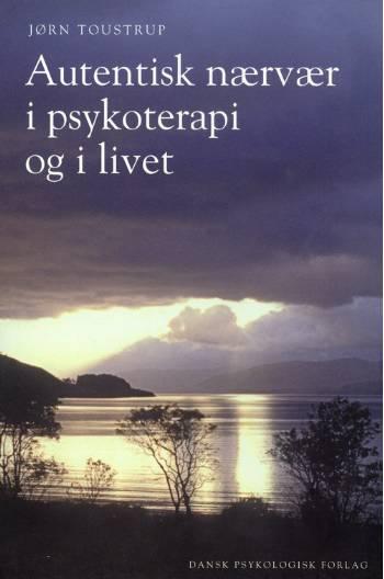 Autentisk nærvær i psykoterapi og i livet (Bog)