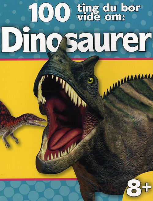 Image of   100 Ting Du Bør Vide Om: Dinosaurer (Bog)