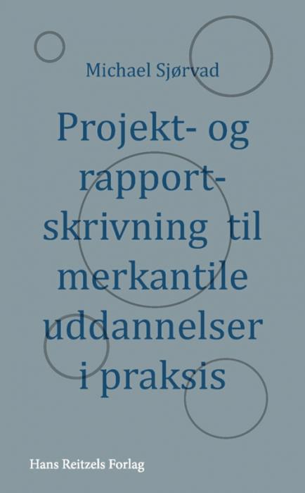 Projekt- og rapportskrivning til merkantile uddannelser i praksis